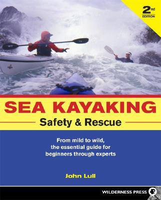 Sea Kayaking Safety & Rescue By Lull, John